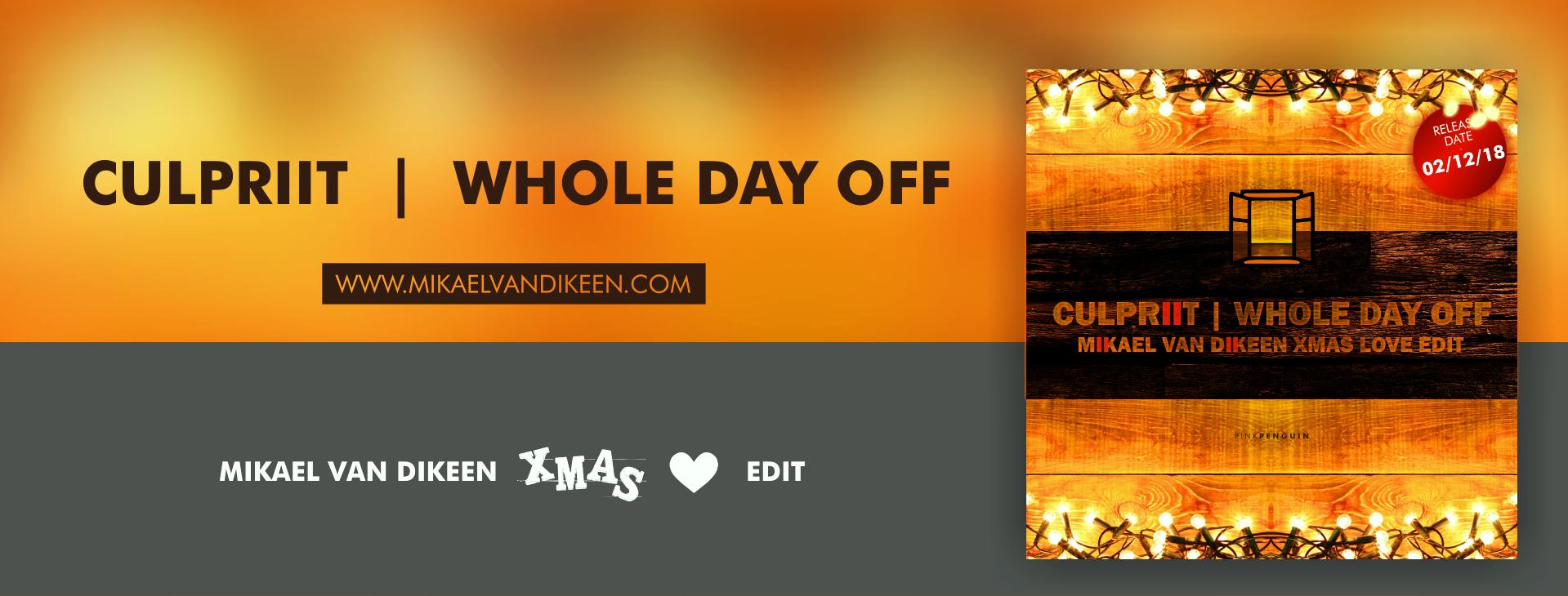 Culpriit - Whole Day Off (Mikael van Dikeen Xmas Love Edit) - head banner